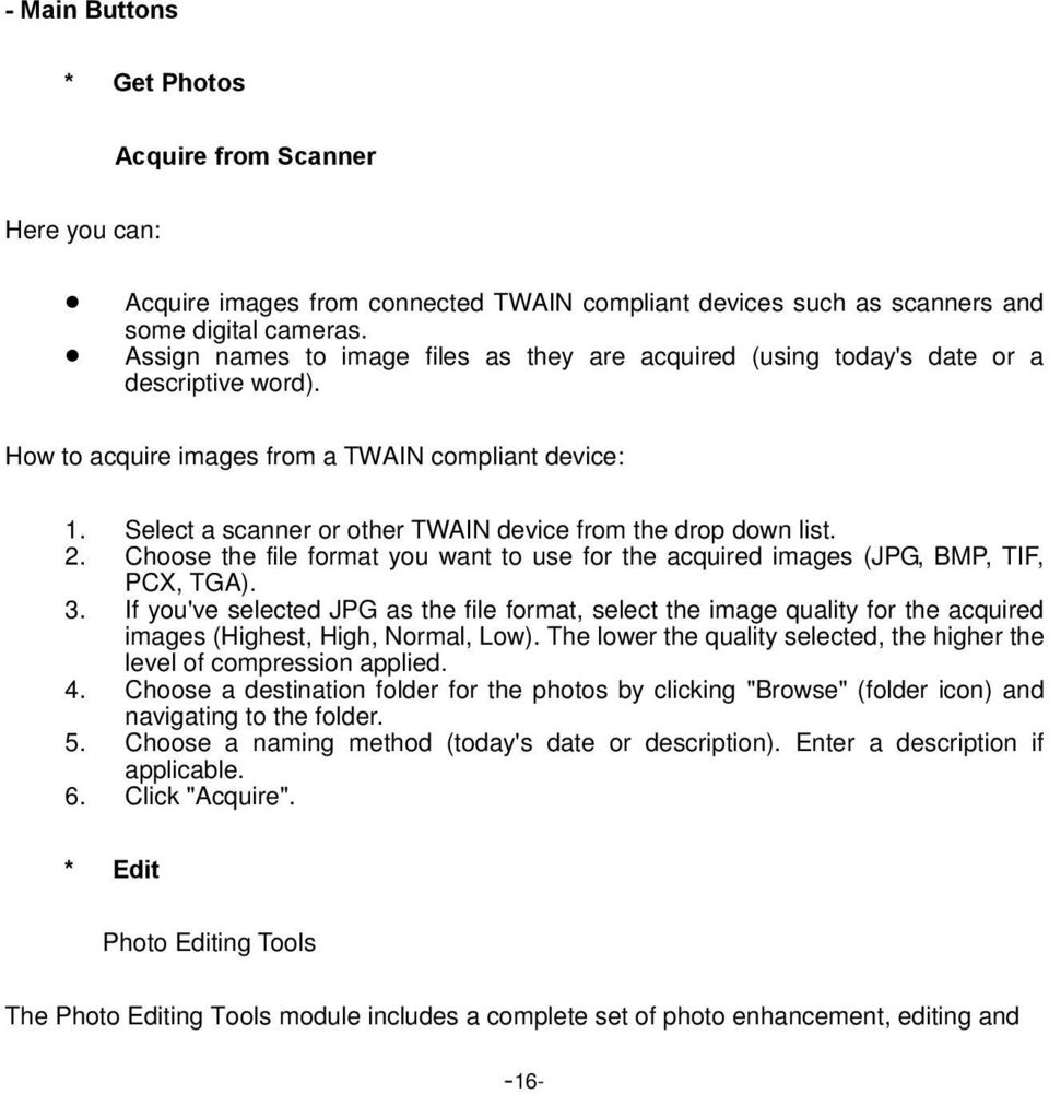 Select a scanner or other TWAIN device from the drop down list. 2. Choose the file format you want to use for the acquired images (JPG, BMP, TIF, PCX, TGA). 3.
