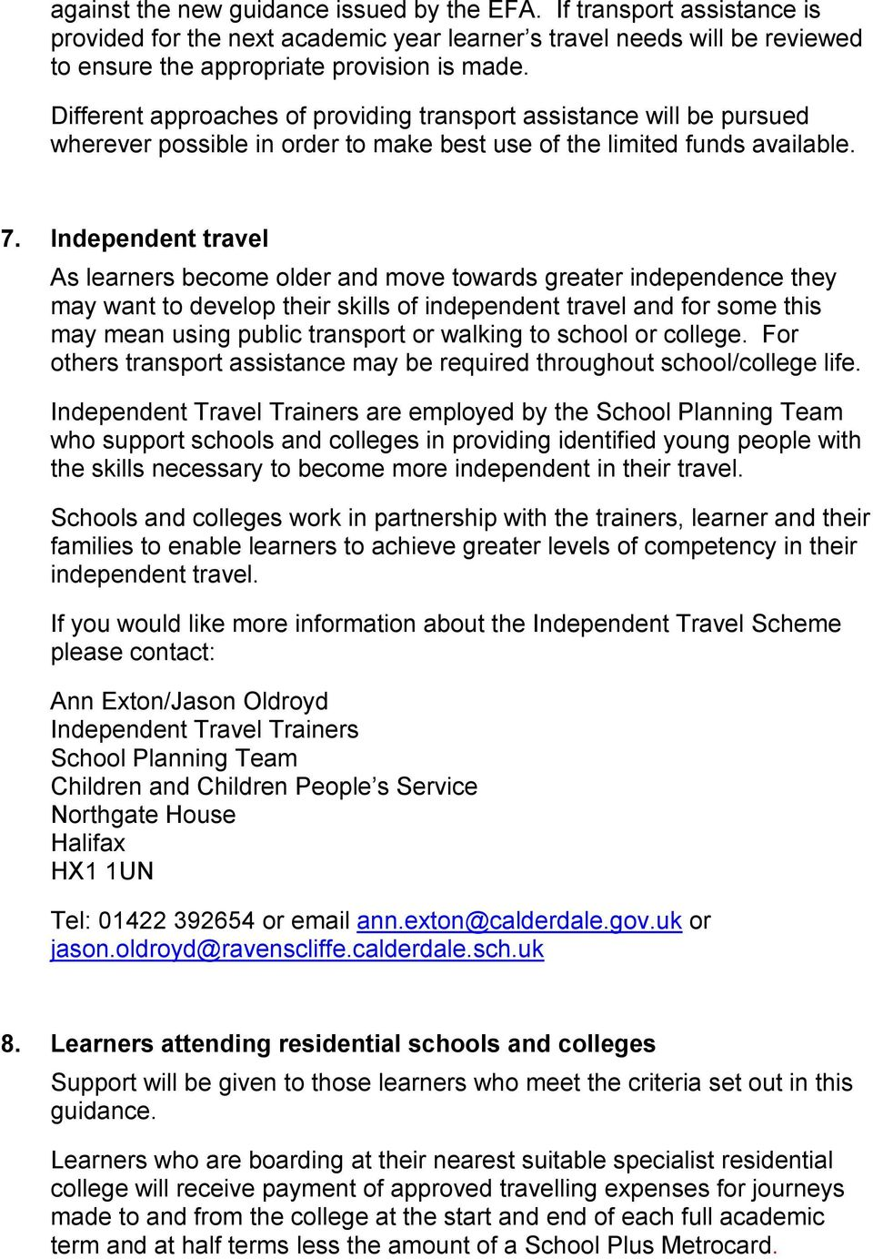 Independent travel As learners become older and move towards greater independence they may want to develop their skills of independent travel and for some this may mean using public transport or