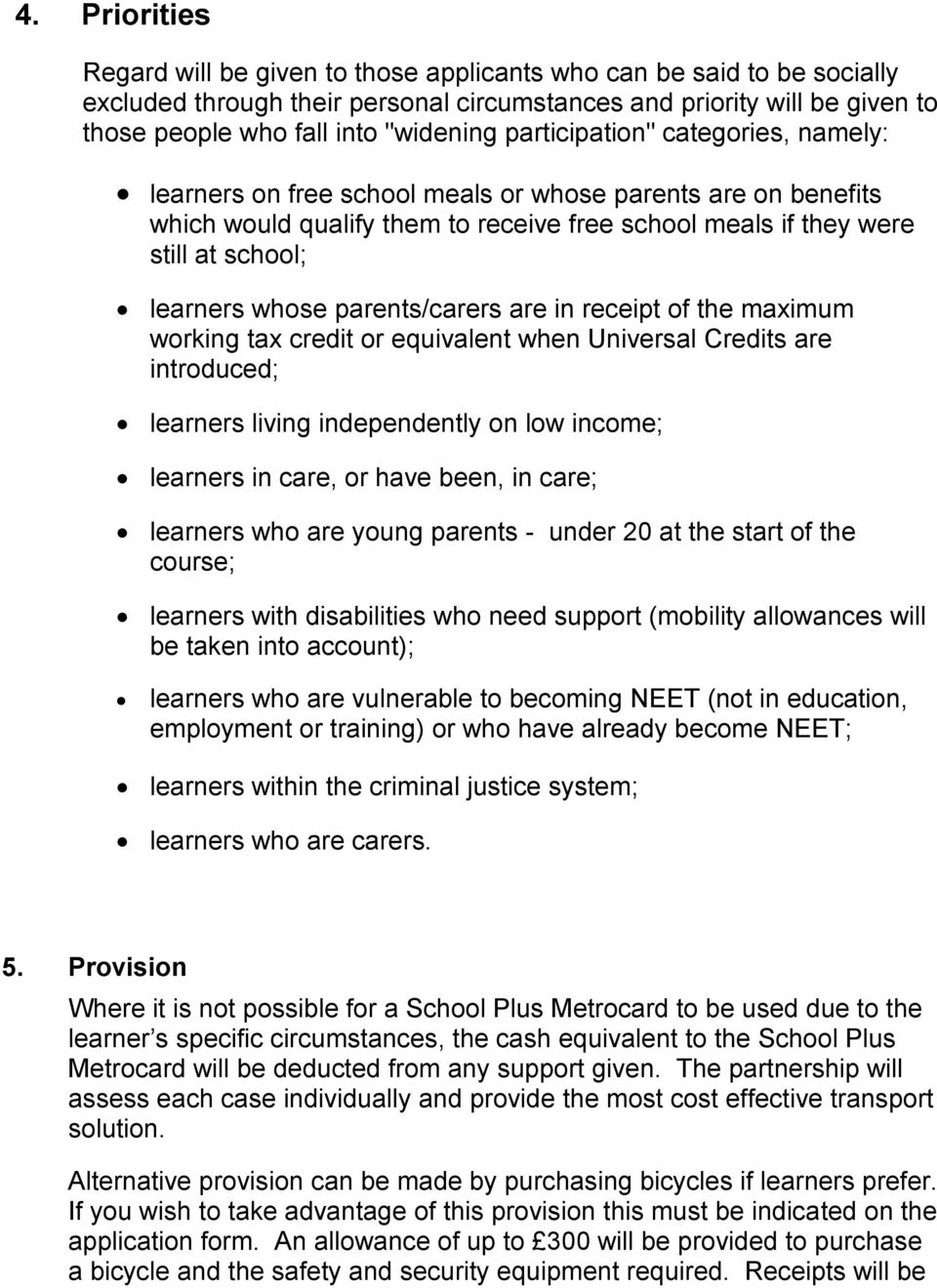 parents/carers are in receipt of the maximum working tax credit or equivalent when Universal Credits are introduced; learners living independently on low income; learners in care, or have been, in