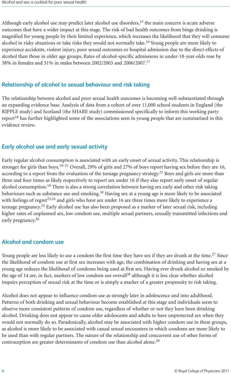 The risk of bad health outcomes from binge drinking is magnified for young people by their limited experience, which increases the likelihood that they will consume alcohol in risky situations or