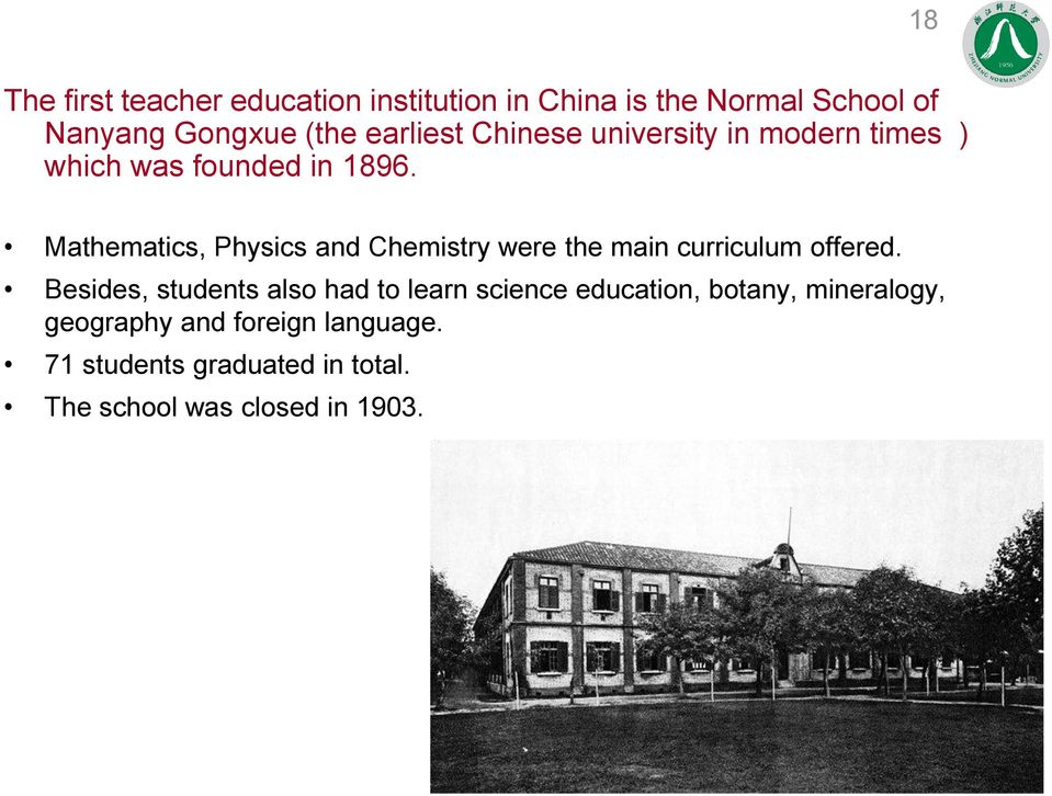 Mathematics, Physics and Chemistry were the main curriculum offered.