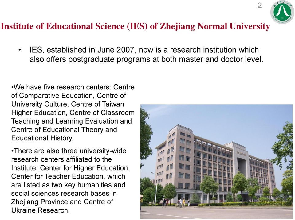 We have five research centers: Centre of Comparative Education, Centre of University Culture, Centre of Taiwan Higher Education, Centre of Classroom Teaching and Learning