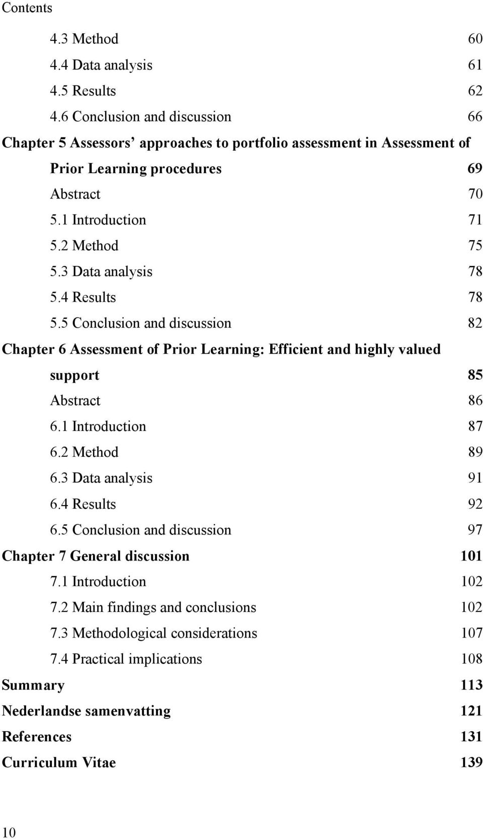 3 Data analysis 78 5.4 Results 78 5.5 Conclusion and discussion 82 Chapter 6 Assessment of Prior Learning: Efficient and highly valued support 85 Abstract 86 6.1 Introduction 87 6.