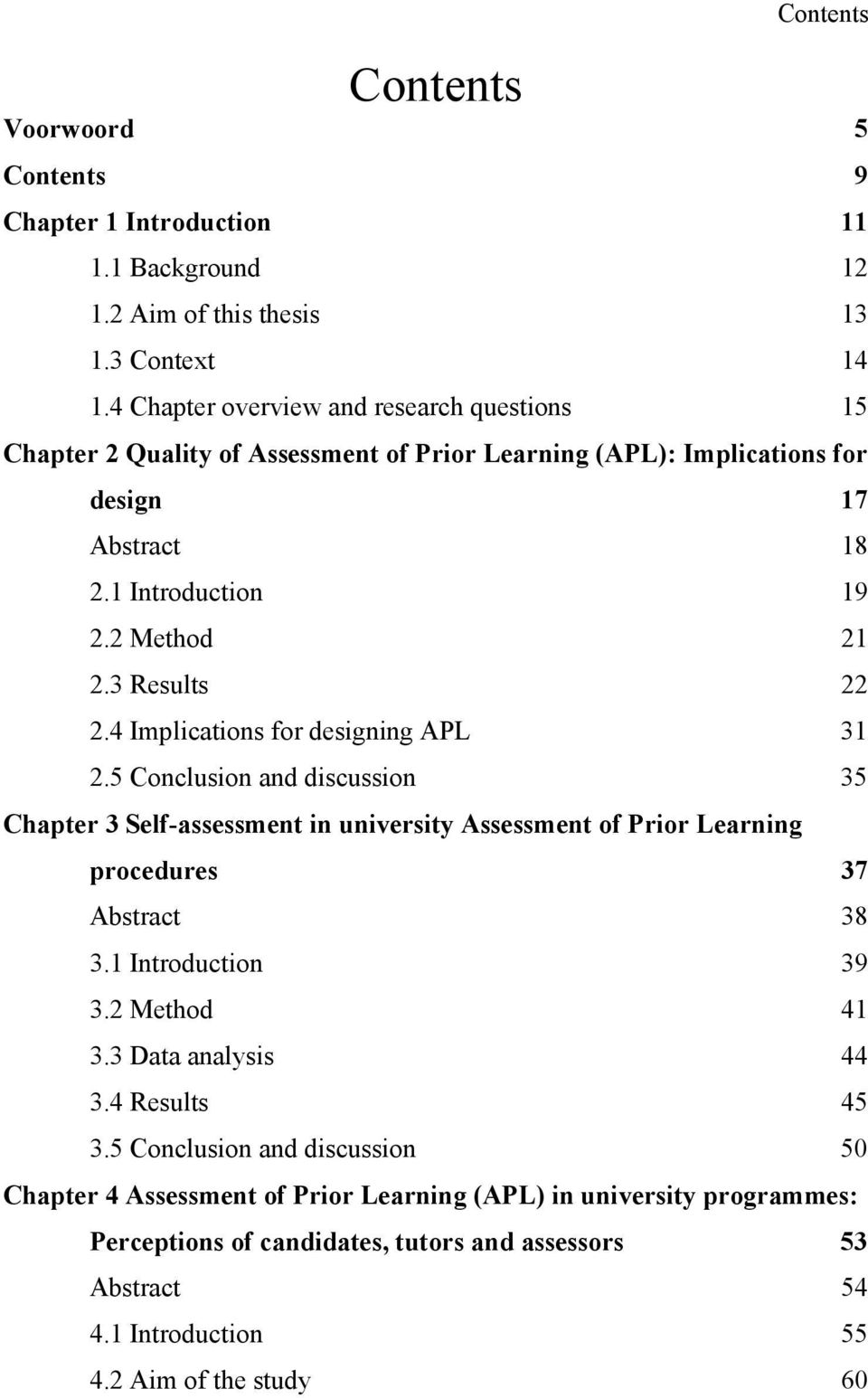 3 Results 22 2.4 Implications for designing APL 31 2.5 Conclusion and discussion 35 Chapter 3 Self-assessment in university Assessment of Prior Learning procedures 37 Abstract 38 3.