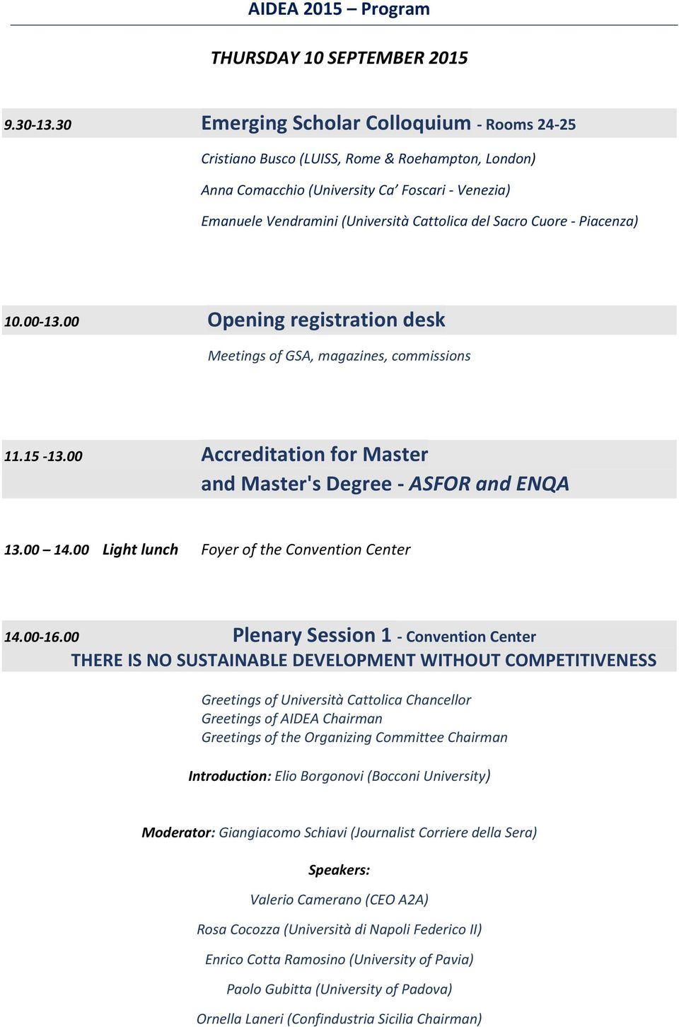 Cuore - Piacenza) 10.00-13.00 Opening registration desk Meetings of GSA, magazines, commissions 11.15-13.00 Accreditation for Master and Master's Degree - ASFOR and ENQA 13.00 14.