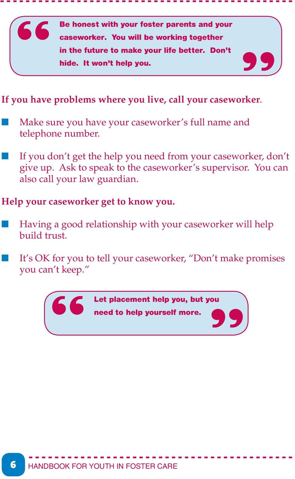 If you don t get the help you need from your caseworker, don t give up. Ask to speak to the caseworker s supervisor. You can also call your law guardian.