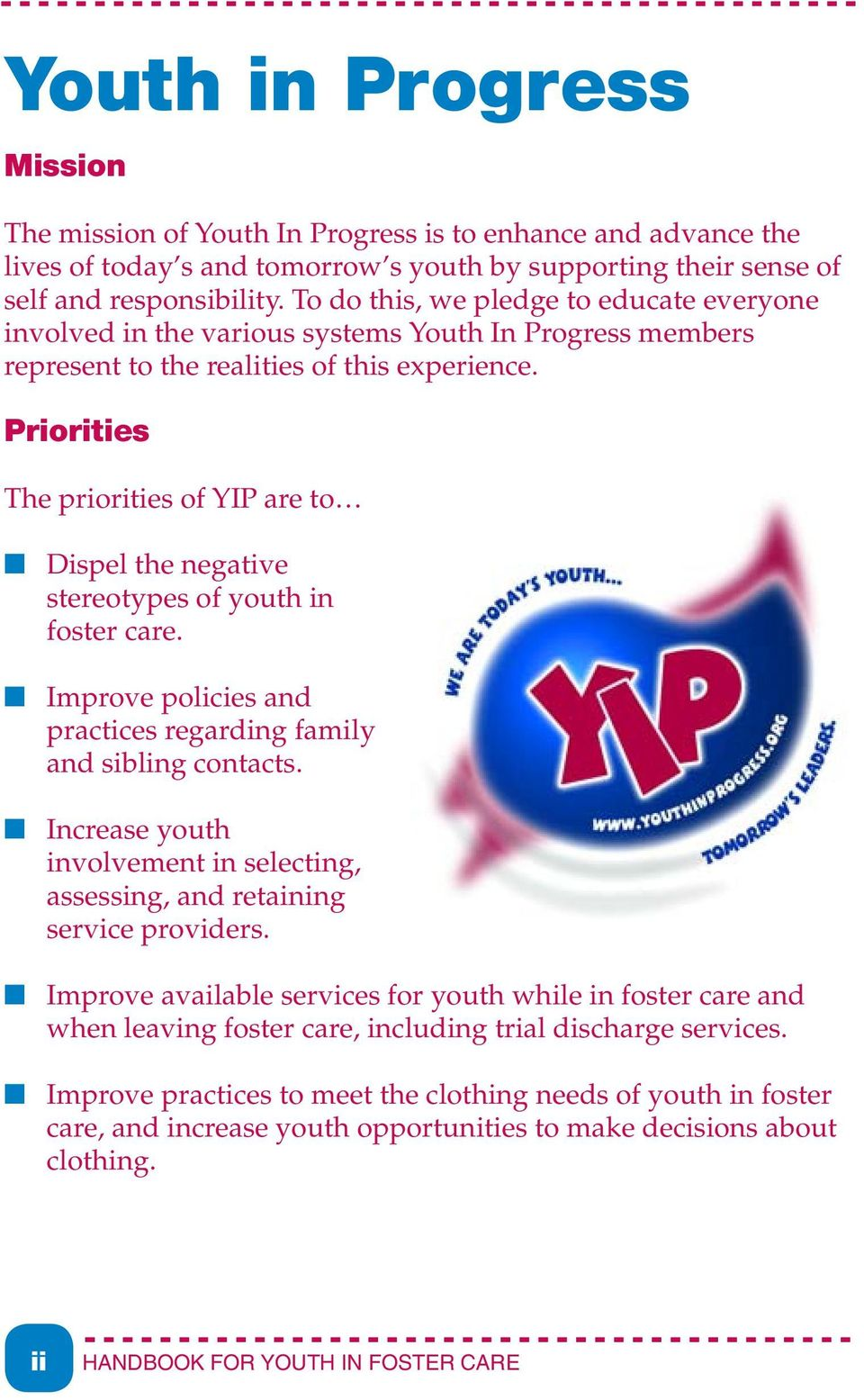 Priorities The priorities of YIP are to Dispel the negative stereotypes of youth in foster care. Improve policies and practices regarding family and sibling contacts.