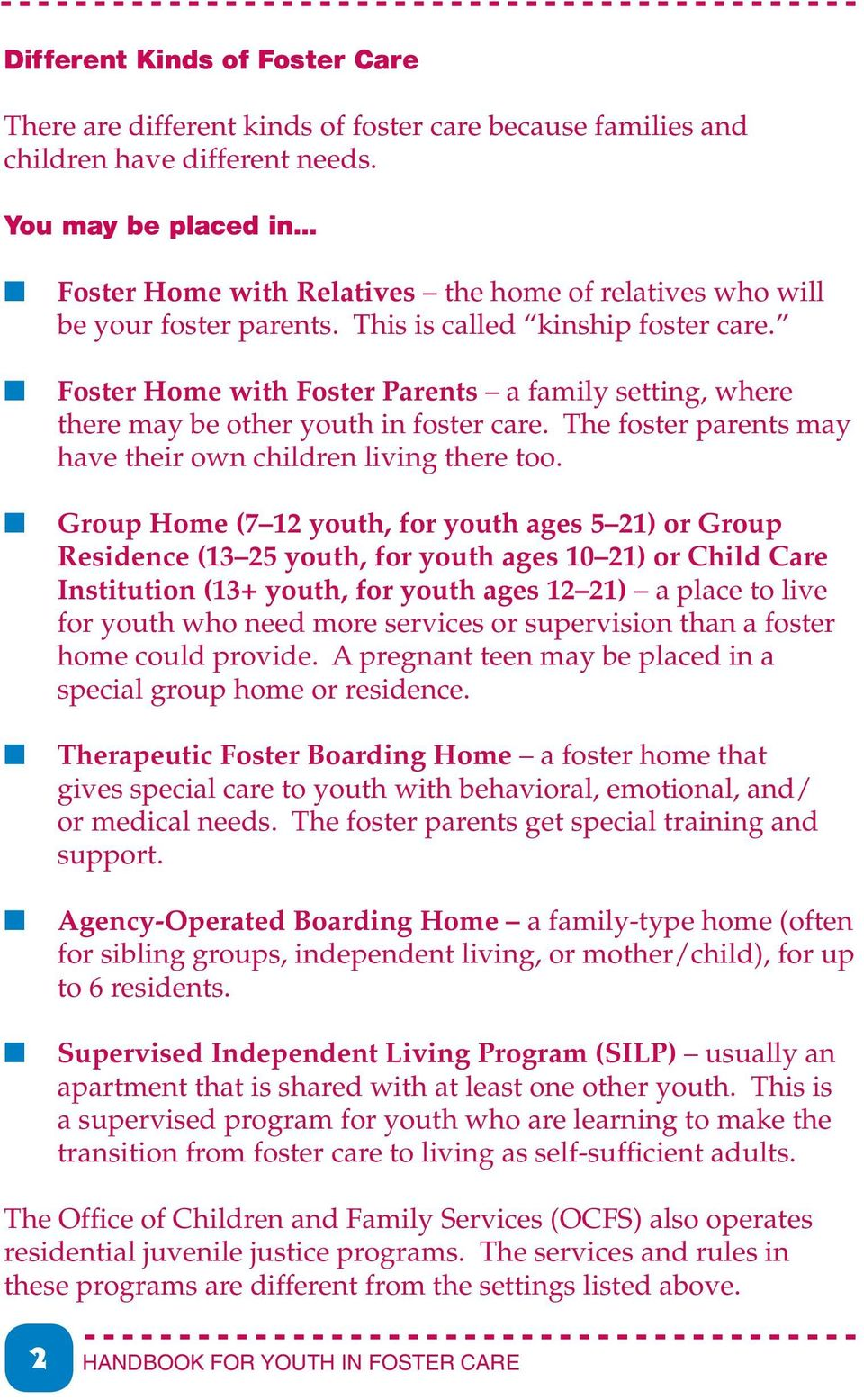 Foster Home with Foster Parents a family setting, where there may be other youth in foster care. The foster parents may have their own children living there too.