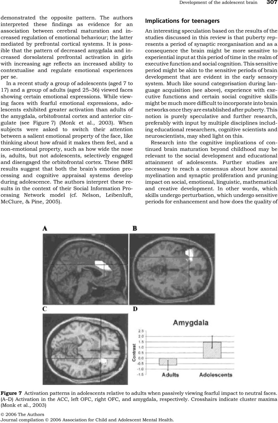 It is possible that the pattern of decreased amygdala and increased dorsolateral prefrontal activation in girls with increasing age reflects an increased ability to contextualise and regulate