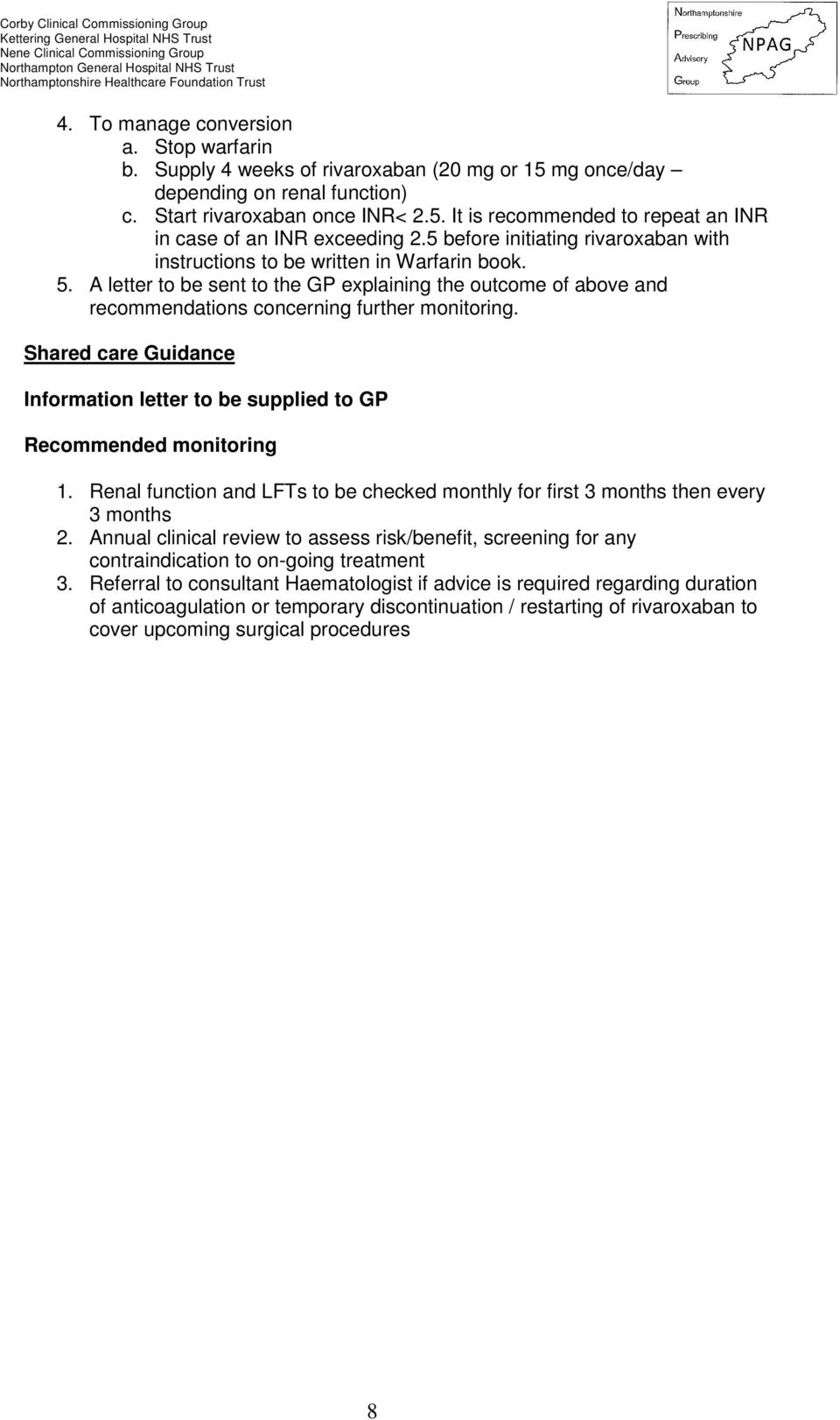 Shared care Guidance Information letter to be supplied to GP Recommended monitoring 1. Renal function and LFTs to be checked monthly for first 3 months then every 3 months 2.