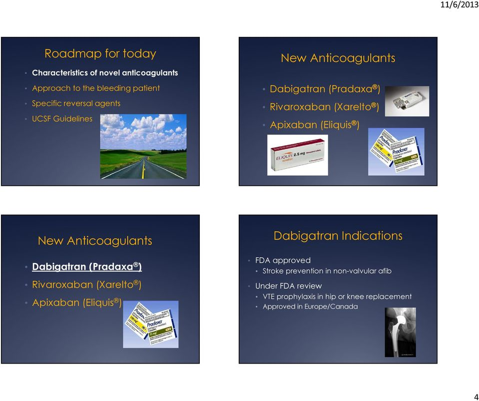 Anticoagulants Dabigatran (Pradaxa ) Rivaroxaban (Xarelto ) Apixaban (Eliquis ) Dabigatran Indications FDA approved