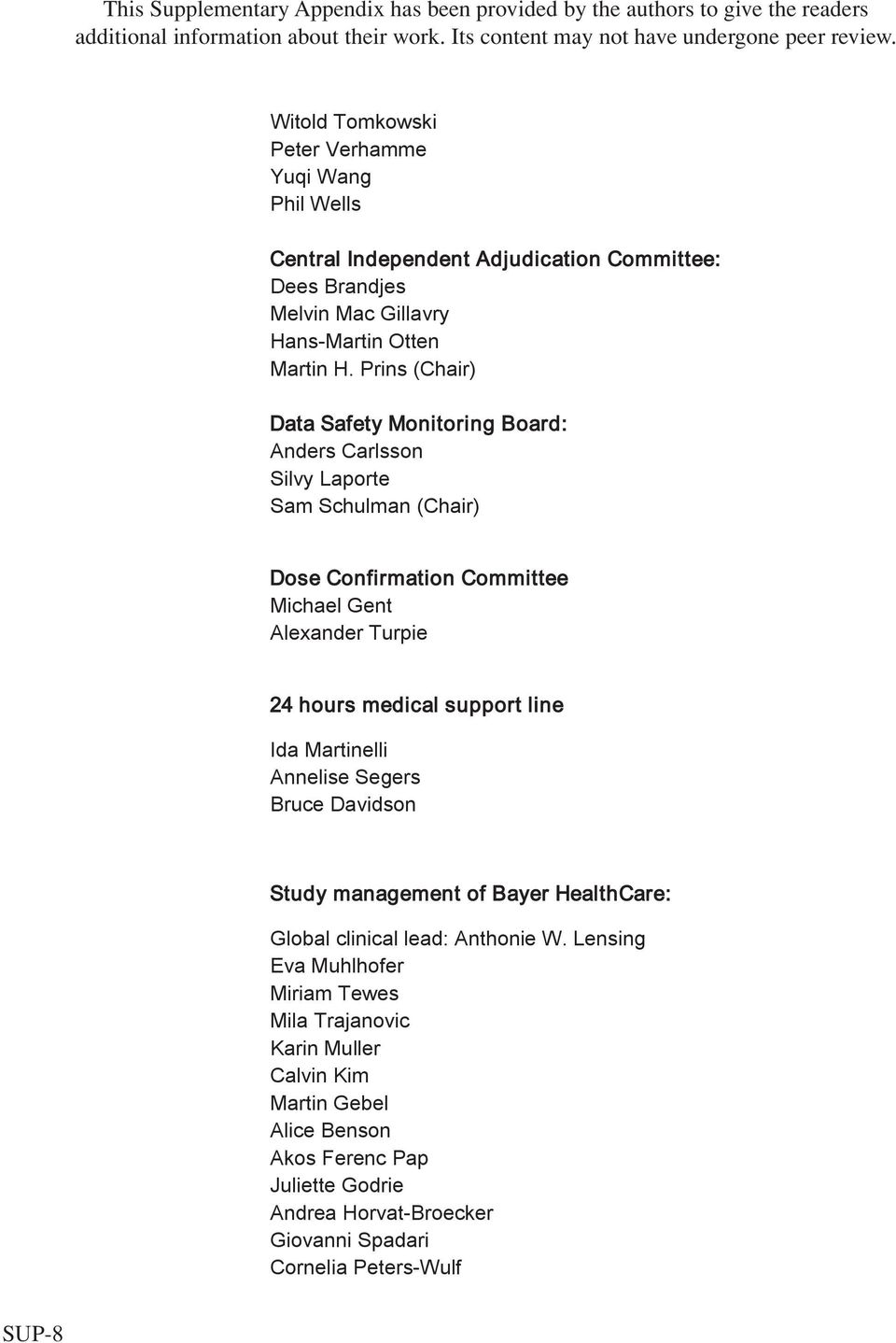 Prins (Chair) Data Safety Monitoring Board: Anders Carlsson Silvy Laporte Sam Schulman (Chair) Dose Confirmation Committee Michael Gent Alexander Turpie 24 hours medical support line Ida Martinelli