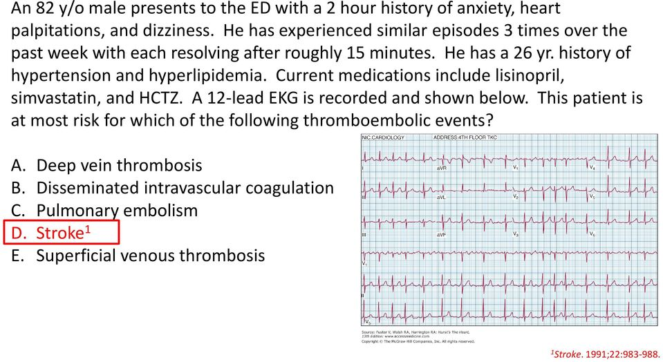 history of hypertension and hyperlipidemia. Current medications include lisinopril, simvastatin, and HCTZ. A 12-lead EKG is recorded and shown below.