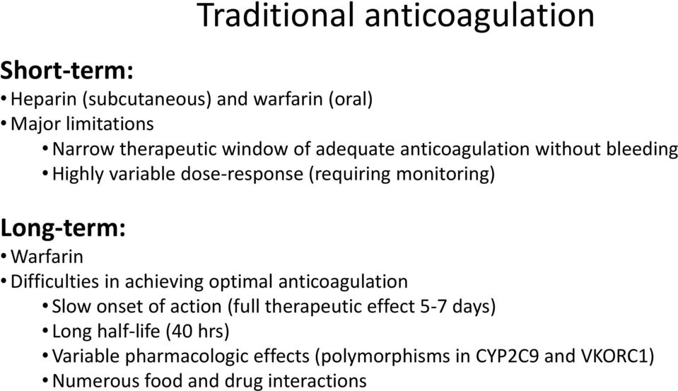 Warfarin Difficulties in achieving optimal anticoagulation Slow onset of action (full therapeutic effect 5-7 days) Long