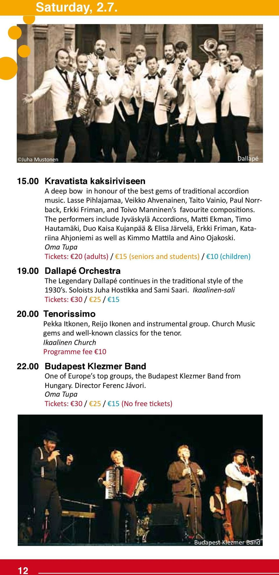 The performers include Jyväskylä Accordions, Matti Ekman, Timo Hautamäki, Duo Kaisa Kujanpää & Elisa Järvelä, Erkki Friman, Katariina Ahjoniemi as well as Kimmo Mattila and Aino Ojakoski.