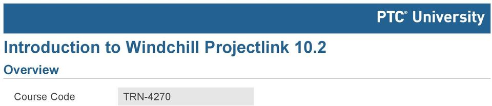 0 1 Day In this course, you will learn how to participate in and manage projects using Windchill ProjectLink 10.2.