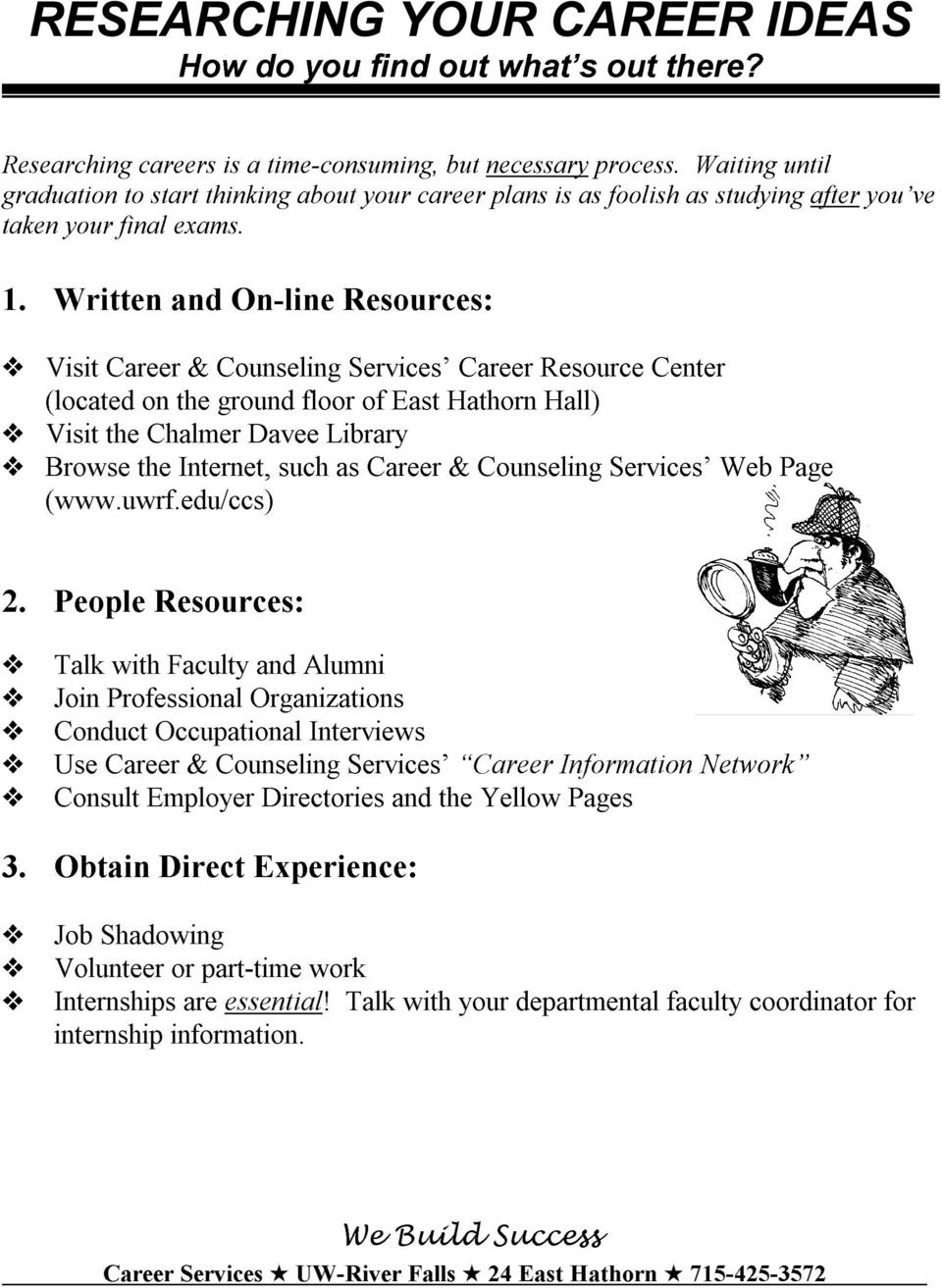 Written and On-line Resources: Visit Career & Counseling Services Career Resource Center (located on the ground floor of East Hathorn Hall) Visit the Chalmer Davee Library Browse the Internet, such