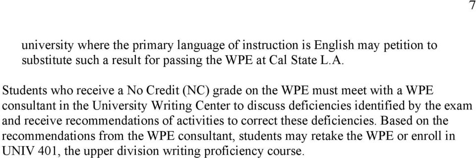 Students who receive a No Credit (NC) grade on the WPE must meet with a WPE consultant in the University Writing Center to discuss