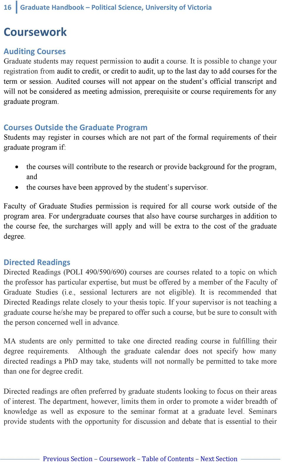Audited courses will not appear on the student s official transcript and will not be considered as meeting admission, prerequisite or course requirements for any graduate program.