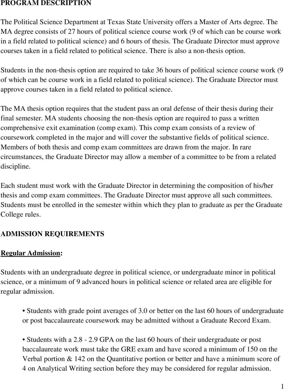 The Graduate Director must approve courses taken in a field related to political science. There is also a non-thesis option.