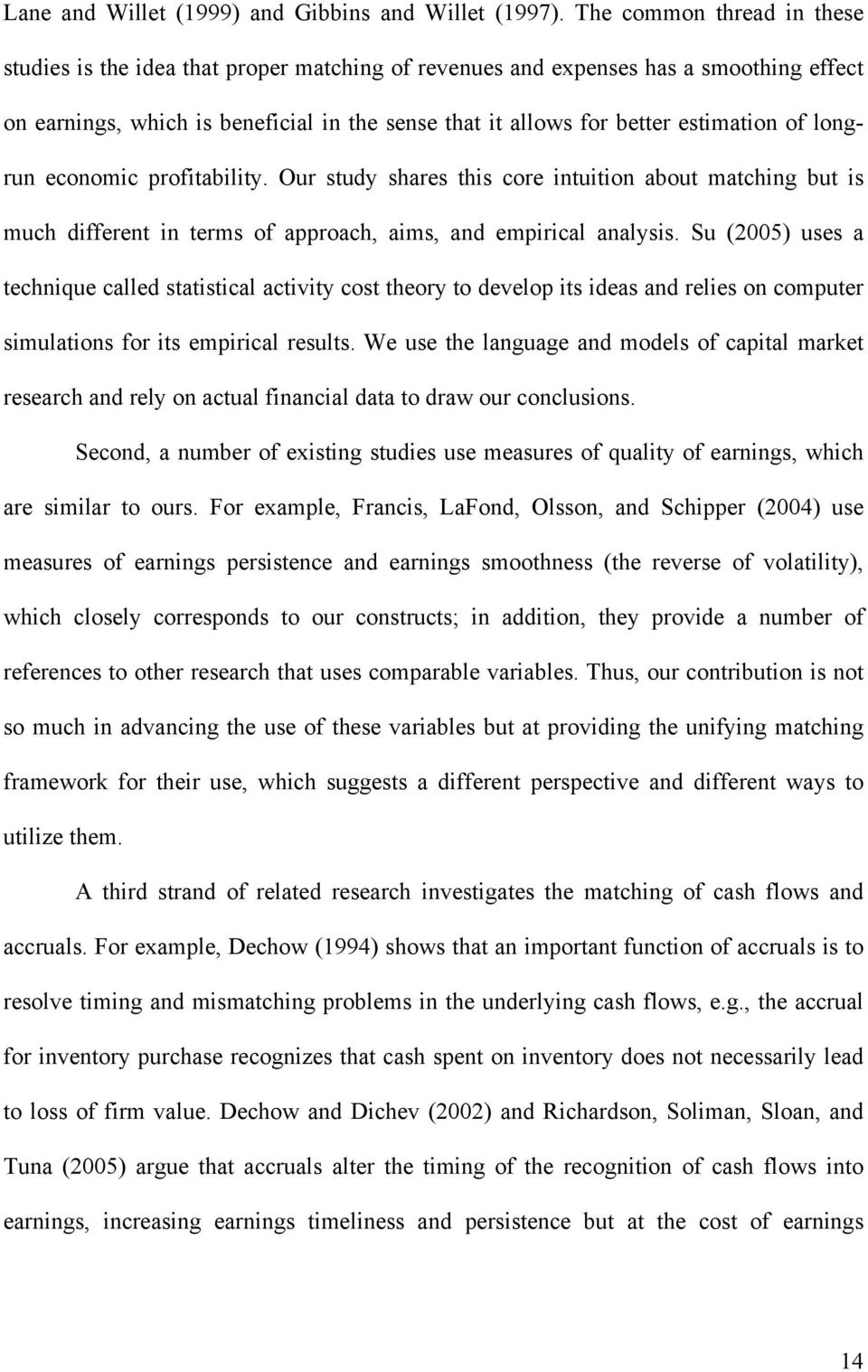 of longrun economic profitability. Our study shares this core intuition about matching but is much different in terms of approach, aims, and empirical analysis.