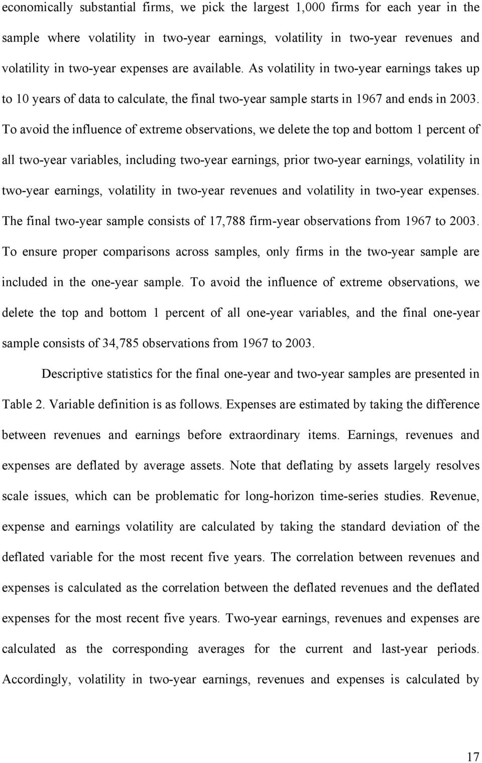 To avoid the influence of extreme observations, we delete the top and bottom 1 percent of all two-year variables, including two-year earnings, prior two-year earnings, volatility in two-year