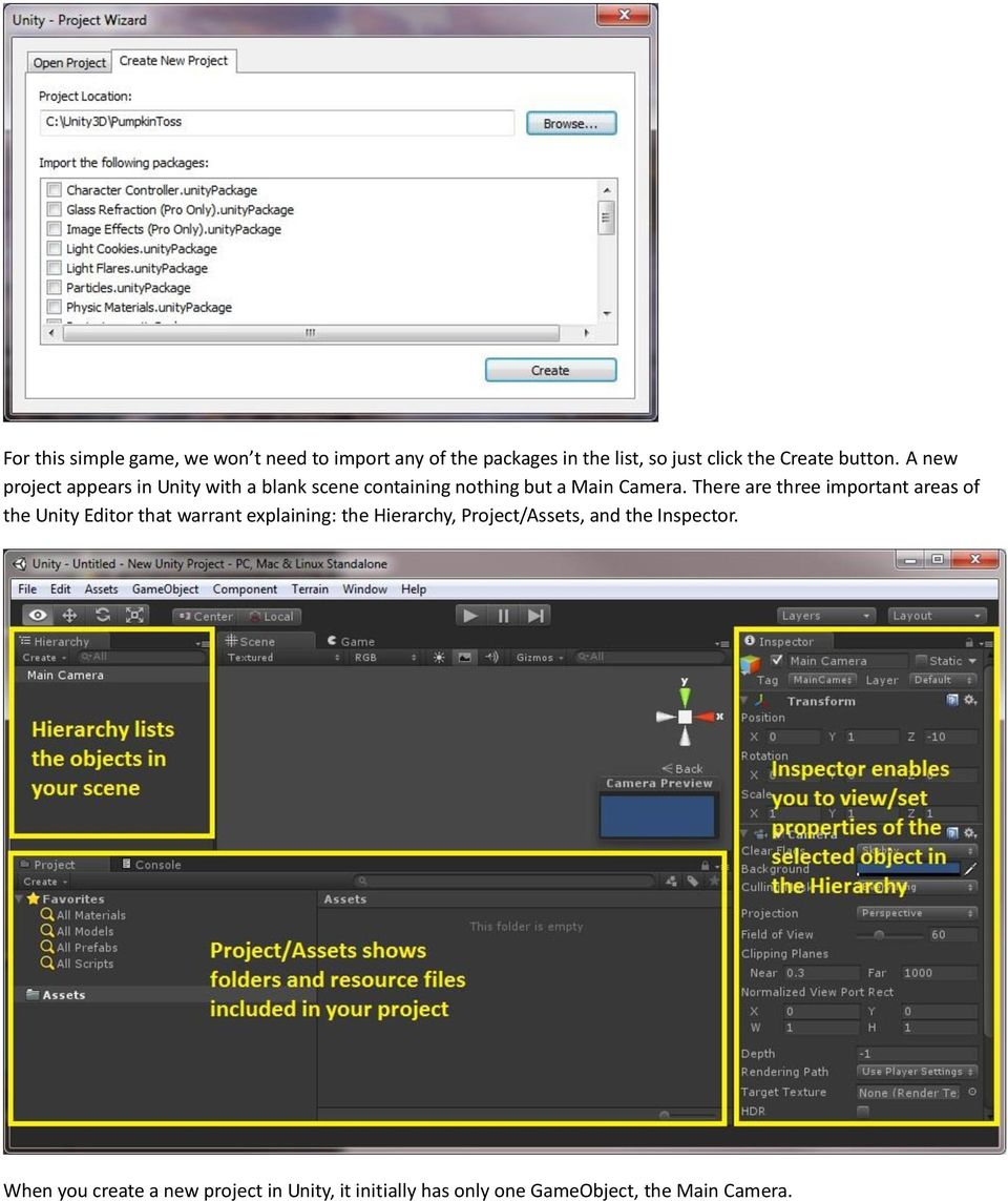 There are three important areas of the Unity Editor that warrant explaining: the Hierarchy,