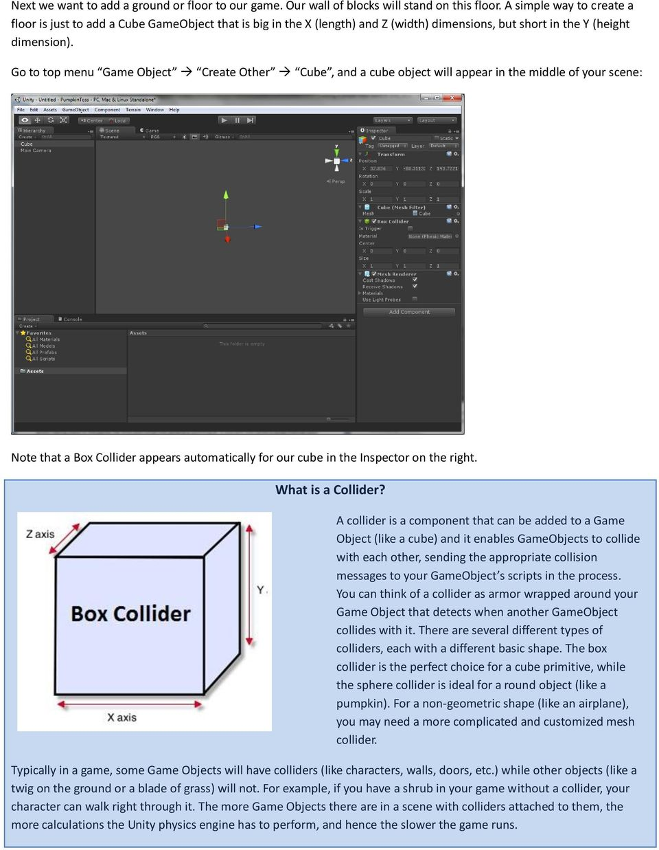 Go to top menu Game Object Create Other Cube, and a cube object will appear in the middle of your scene: Note that a Box Collider appears automatically for our cube in the Inspector on the right.