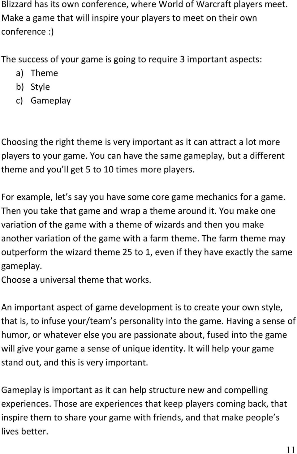 is very important as it can attract a lot more players to your game. You can have the same gameplay, but a different theme and you ll get 5 to 10 times more players.