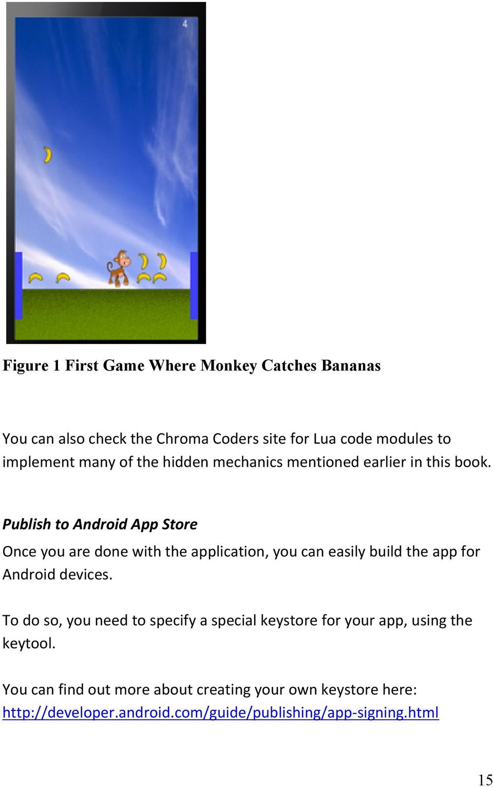 Publish to Android App Store Once you are done with the application, you can easily build the app for Android devices.