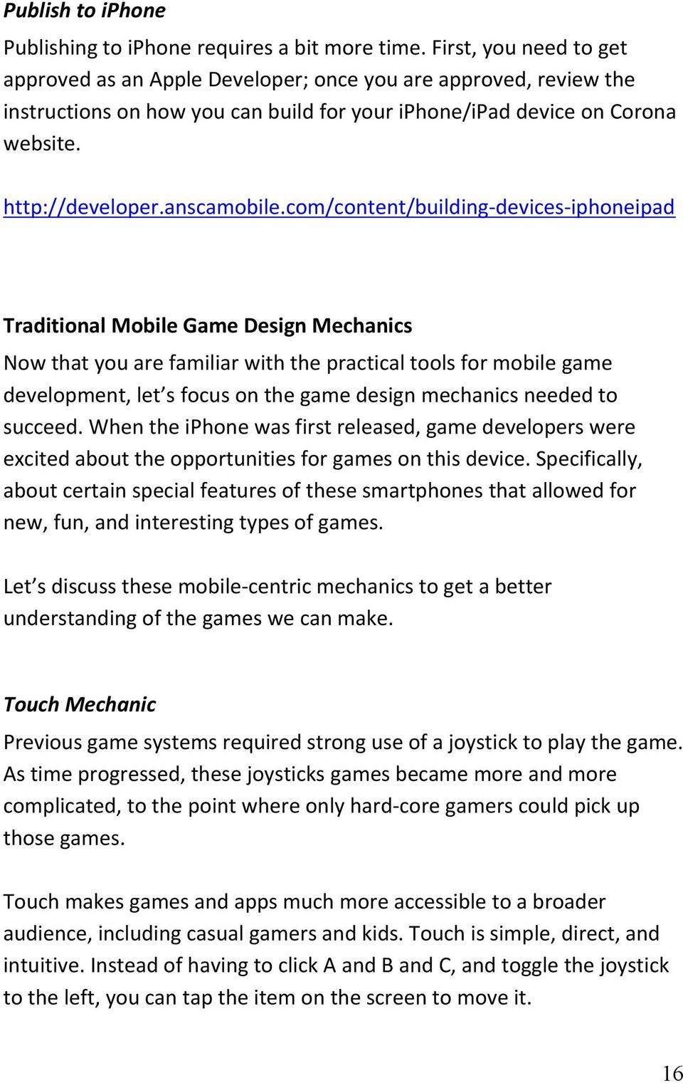 com/content/building-devices-iphoneipad Traditional Mobile Game Design Mechanics Now that you are familiar with the practical tools for mobile game development, let s focus on the game design