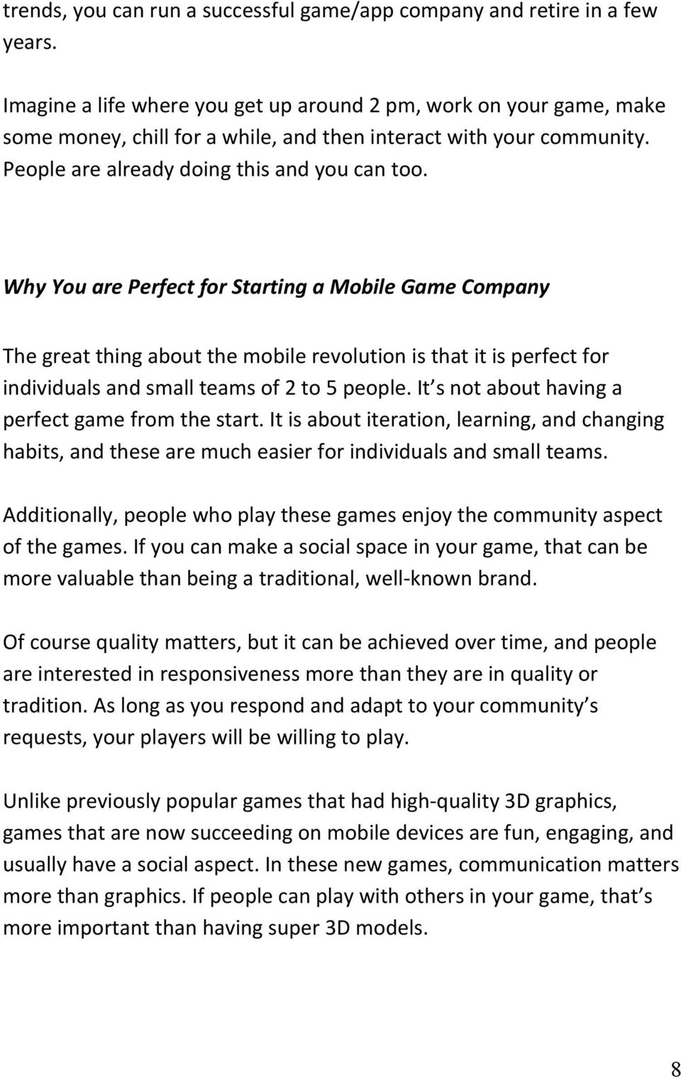 Why You are Perfect for Starting a Mobile Game Company The great thing about the mobile revolution is that it is perfect for individuals and small teams of 2 to 5 people.