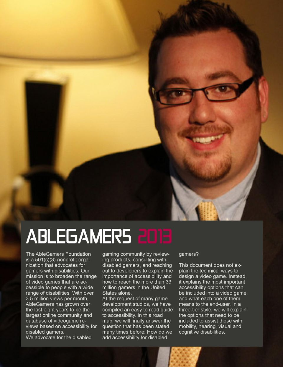 5 million views per month, AbleGamers has grown over the last eight years to be the largest online community and database of videogame reviews based on accessibility for disabled gamers.