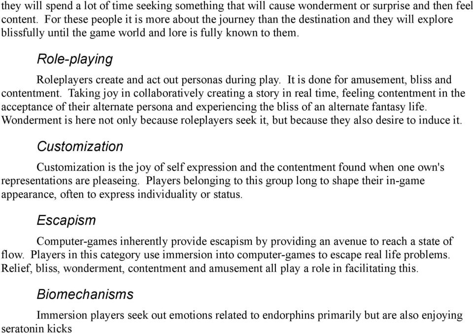 Role-playing Roleplayers create and act out personas during play. It is done for amusement, bliss and contentment.