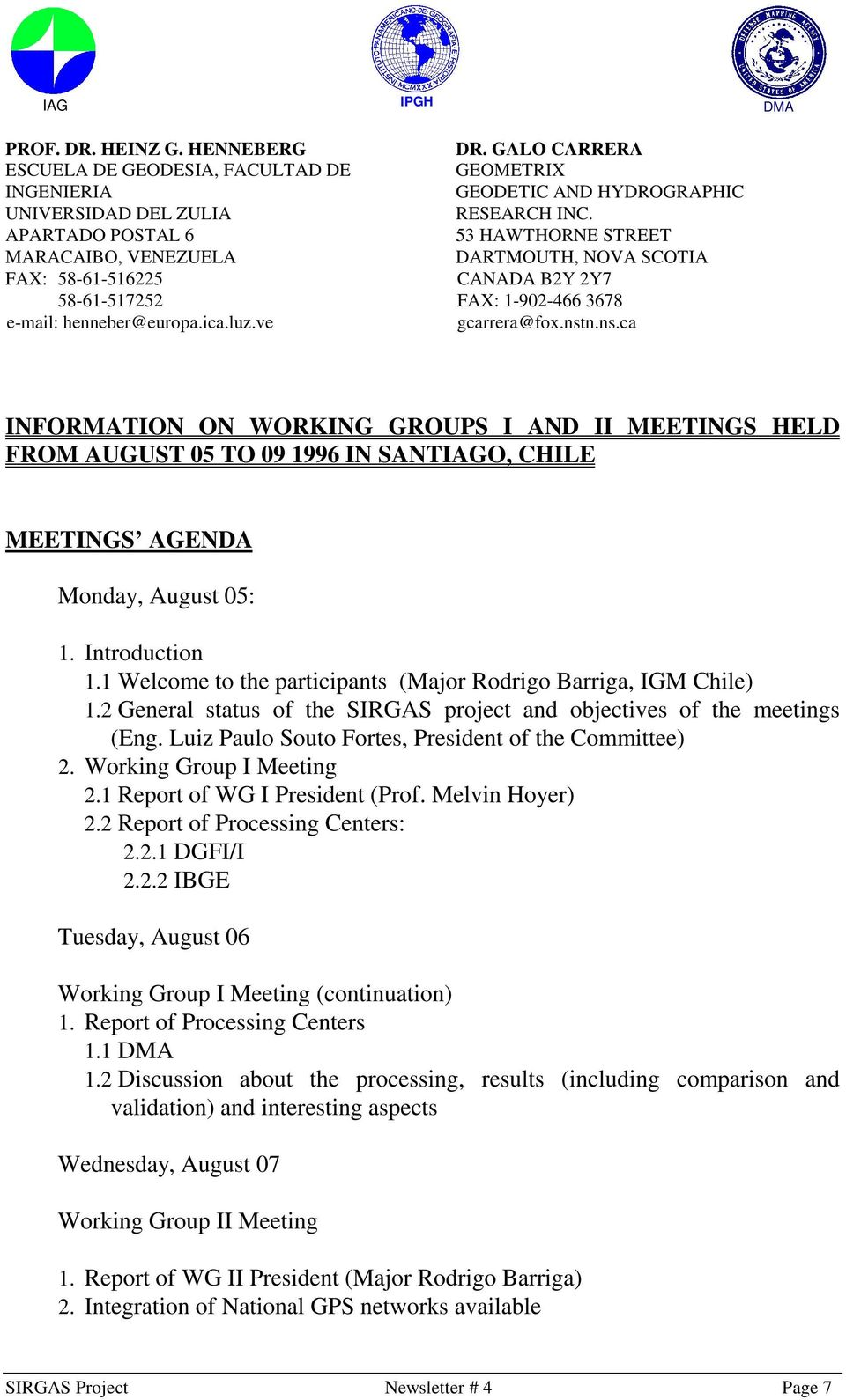 n.ns.ca INFORMATION ON WORKING GROUPS I AND II MEETINGS HELD FROM AUGUST 05 TO 09 1996 IN SANTIAGO, CHILE MEETINGS AGENDA Monday, August 05: 1. Introduction 1.