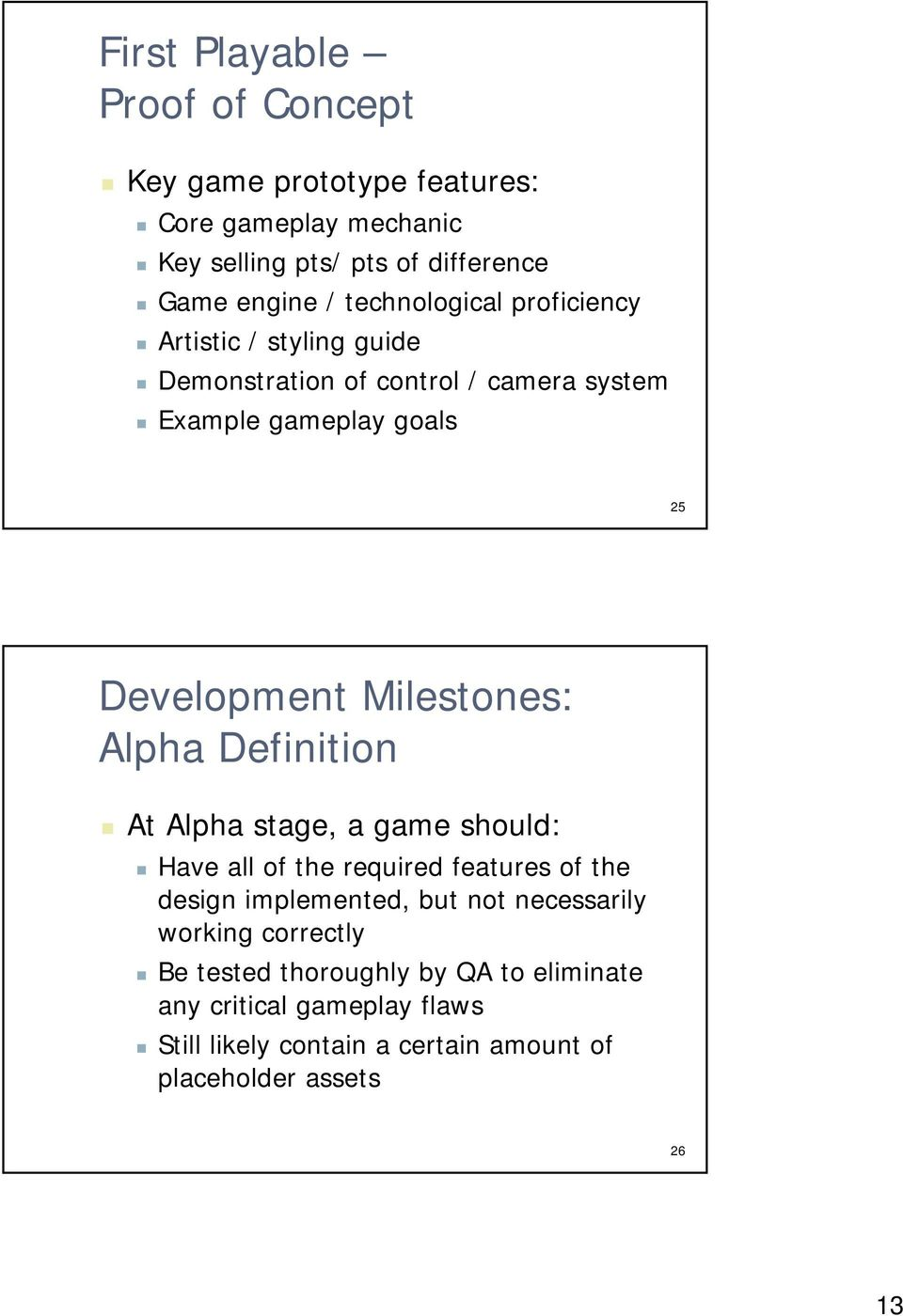Milestones: Alpha Definition At Alpha stage, a game should: Have all of the required features of the design implemented, but not