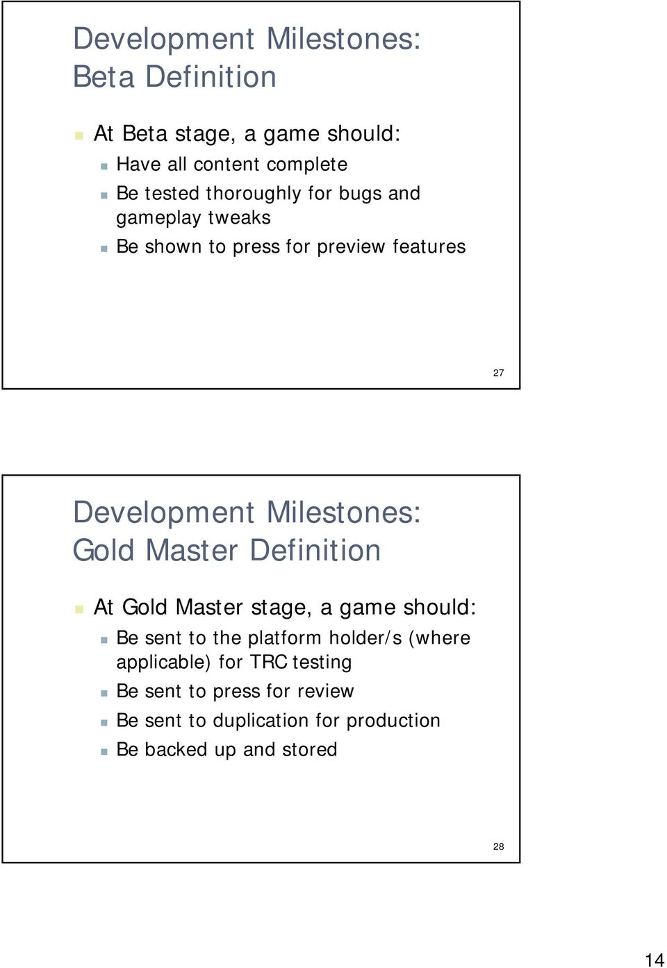 Gold Master Definition At Gold Master stage, a game should: Be sent to the platform holder/s (where