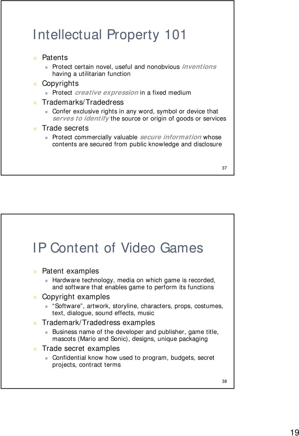 are secured from public knowledge and disclosure 37 IP Content of Video Games Patent examples Hardware technology, media on which game is recorded, and software that enables game to perform its