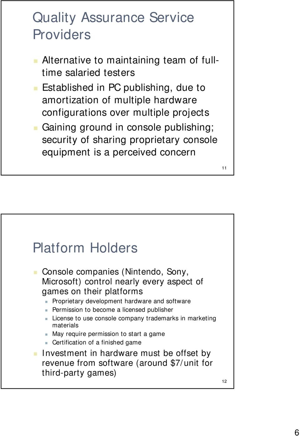 Microsoft) control nearly every aspect of games on their platforms Proprietary development hardware and software Permission to become a licensed publisher License to use console company