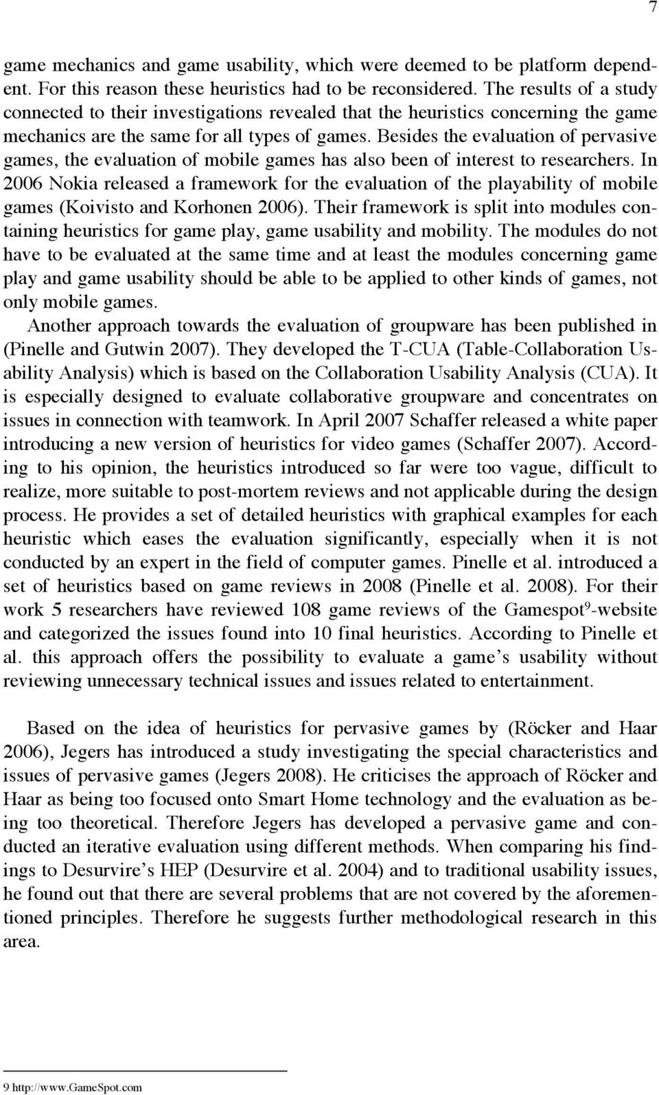 Besides the evaluation of pervasive games, the evaluation of mobile games has also been of interest to researchers.