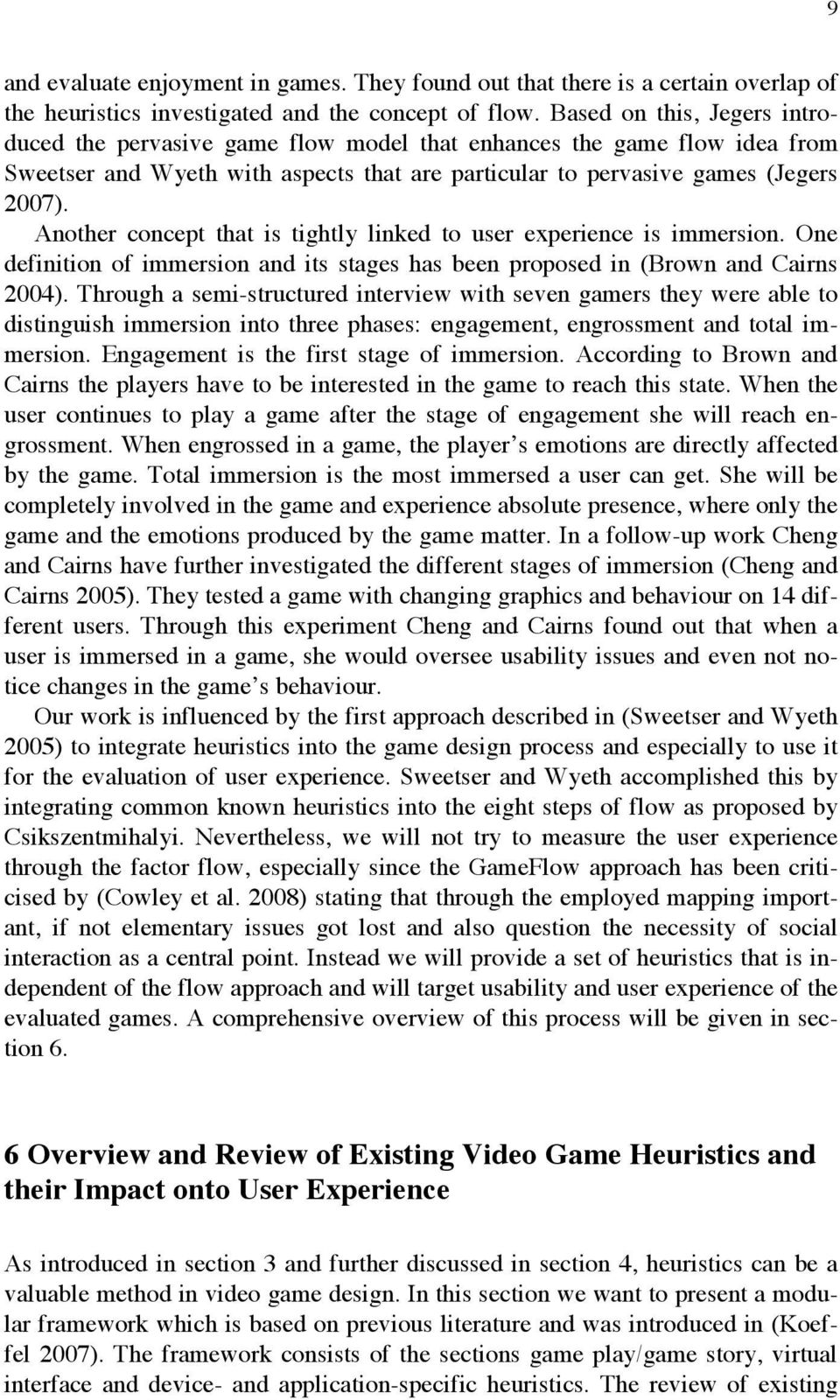 Another concept that is tightly linked to user experience is immersion. One definition of immersion and its stages has been proposed in (Brown and Cairns 2004).