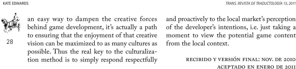that the enjoyment of that creative vision can be maximized to as many cultures as possible.