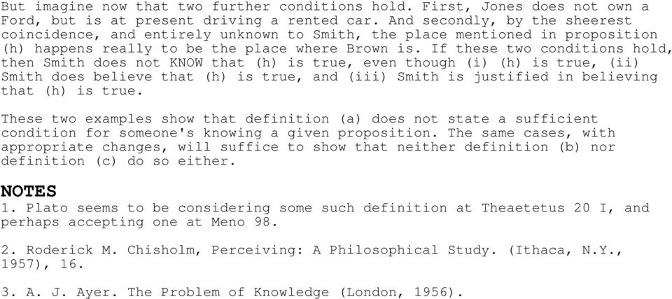 If these two conditions hold, then Smith does not KNOW that (h) is true, even though (i) (h) is true, (ii) Smith does believe that (h) is true, and (iii) Smith is justified in believing that (h) is