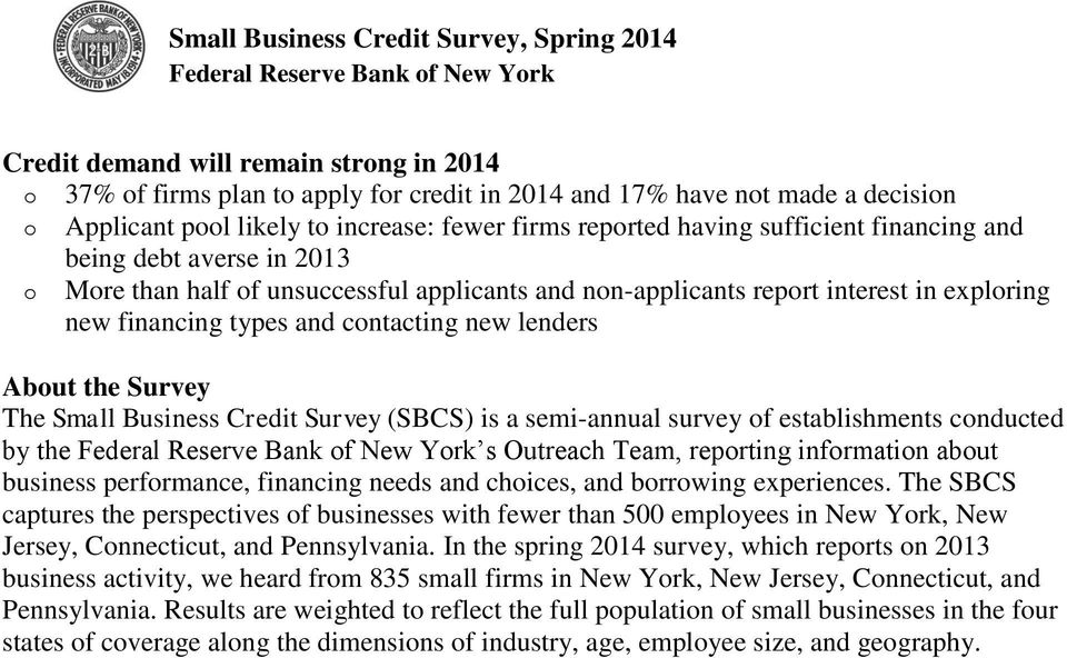 exploring new financing types and contacting new lenders About the Survey The Small Business Credit Survey (SBCS) is a semi-annual survey of establishments conducted by the Federal Reserve Bank of
