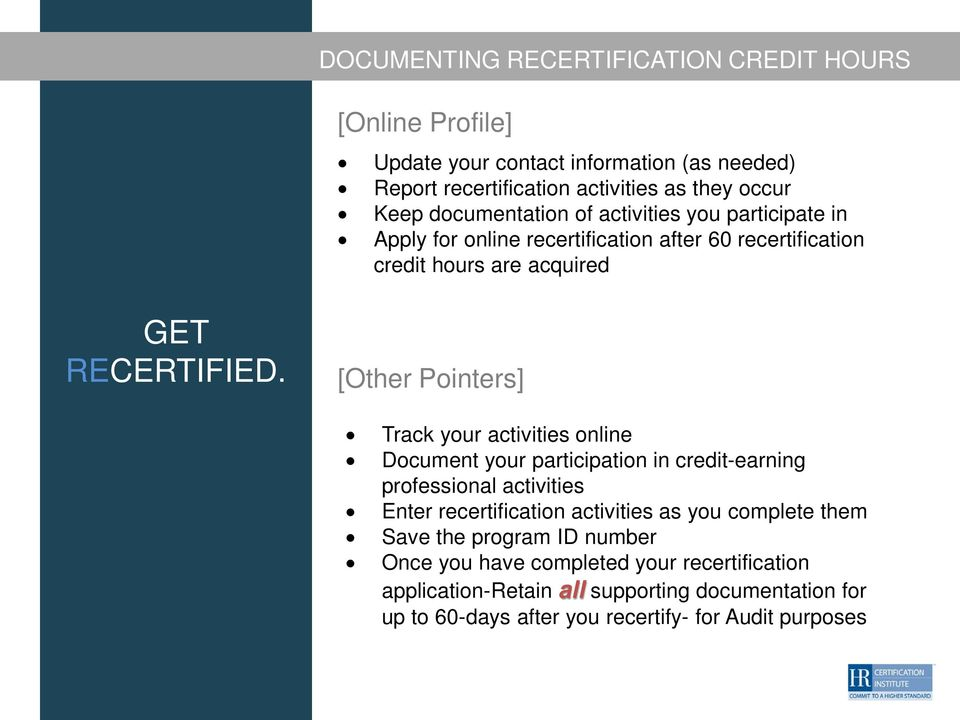 activities online Document your participation in credit-earning professional activities Enter recertification activities as you complete them Save the program