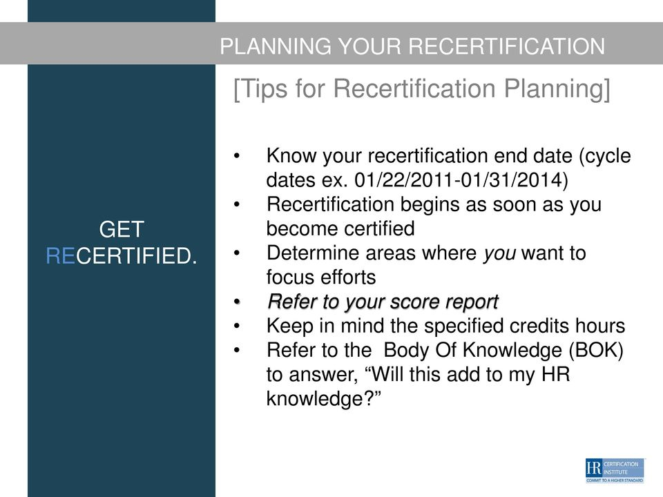 01/22/2011-01/31/2014) Recertification begins as soon as you become certified Determine areas