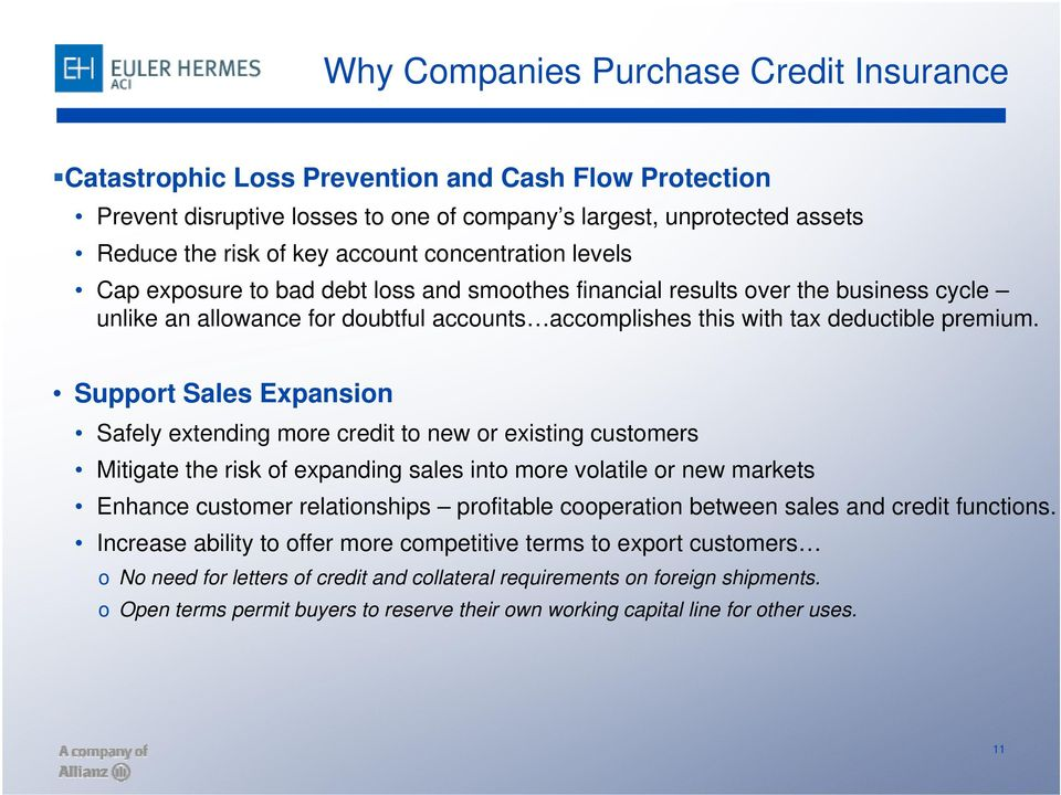 Support Sales Expansion Safely extending more credit to new or existing customers Mitigate the risk of expanding sales into more volatile or new markets Enhance customer relationships profitable