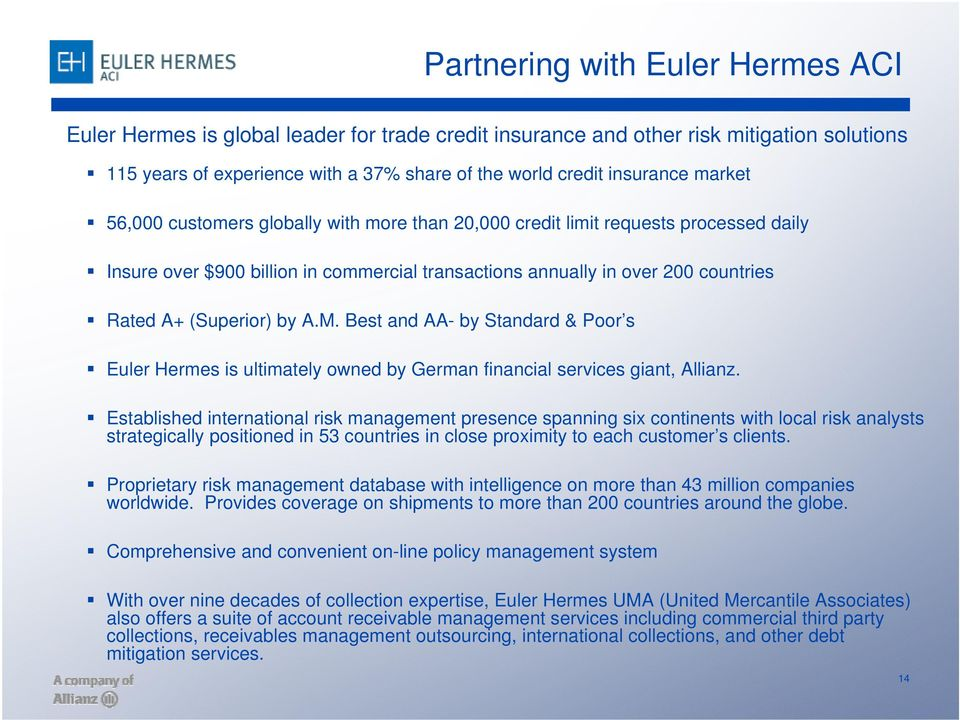 A.M. Best and AA- by Standard & Poor s Euler Hermes is ultimately owned by German financial services giant, Allianz.