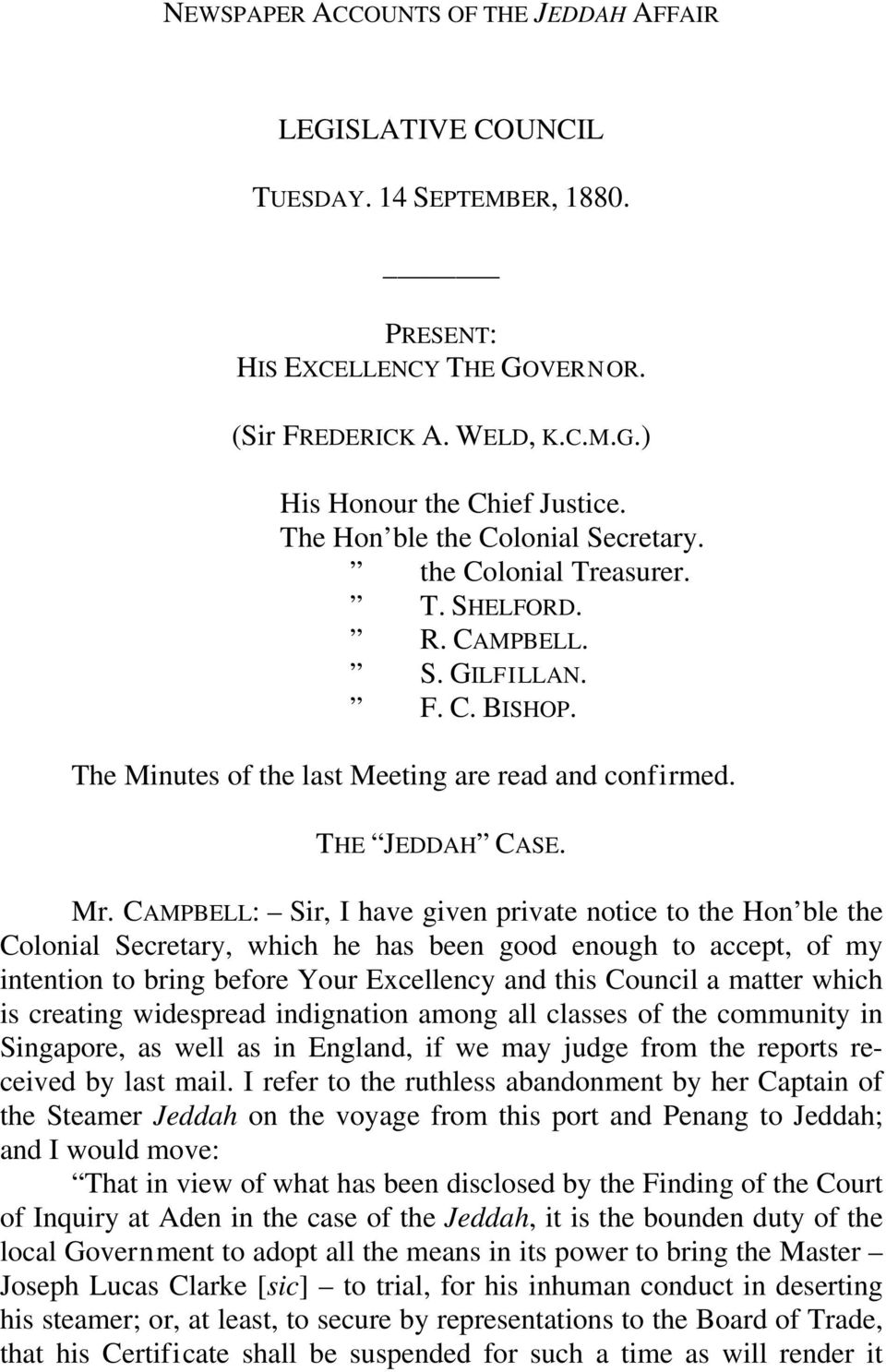 CAMPBELL: Sir, I have given private notice to the Hon ble the Colonial Secretary, which he has been good enough to accept, of my intention to bring before Your Excellency and this Council a matter