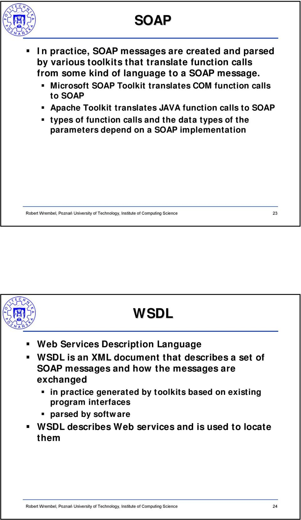 of the parameters depend on a SOAP implementation 23 WSDL Web Services Description Language WSDL is an XML document that describes a set of SOAP messages and